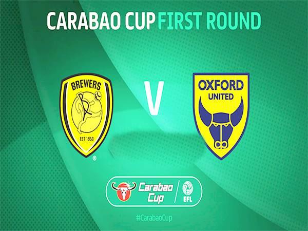 Soi kèo Burton Albion vs Oxford United, 01h45 ngày 12/08, Cúp Liên Đoàn Anh